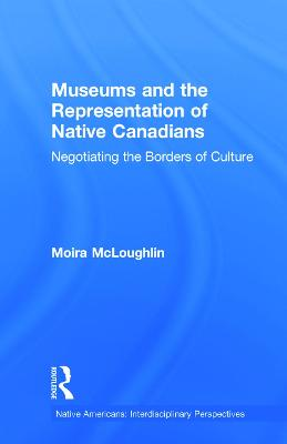 Museums and the Representation of Native Canadians: Negotiating the Borders of Culture