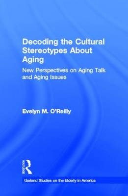 Decoding the Cultural Stereotypes About Aging: New Perspectives on Aging Talk and Aging Issues