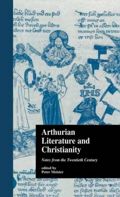 Arthurian Literature and Christianity: Notes from the Twentieth Century