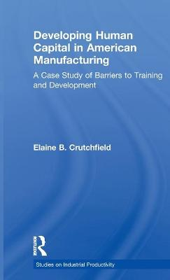 Developing Human Capital in American Manufacturing: A Case Study of Barriers to Training and Development