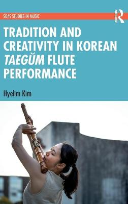 Tradition and Creativity in Korean Taegum Flute Performance