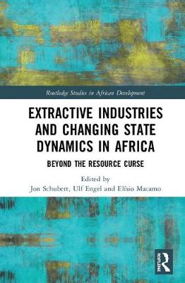 Extractive Industries and Changing State Dynamics in Africa: Beyond the Resource Curse