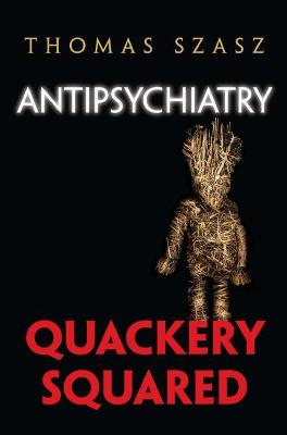 Anti-Psychiatry: Quackery Squared