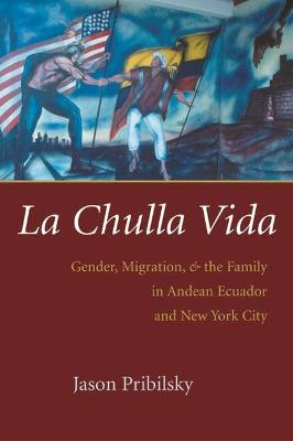 La Chulla Vida: Gender, Migration, and the Family in Andean Ecuador and New York City