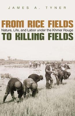 From Rice Fields to Killing Fields: Nature, Life and Labor under the Khmer Rouge