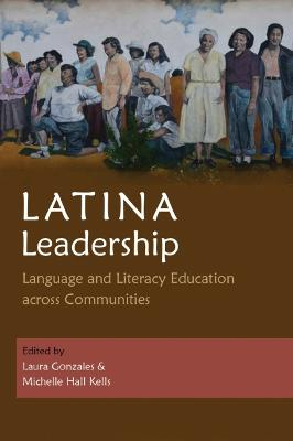 Latina Leadership: Language and Literacy Education across Communities