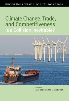 Climate Change, Trade, and Competitiveness: Is a Collision Inevitable? Brookings Trade Forum 08/09