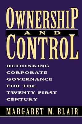 Ownership and Control: Rethinking Corporate Governance for the 21st Century