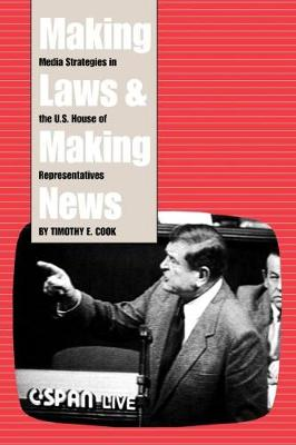 Making Laws and Making News: Media Strategies in the U.S. House of Representatives