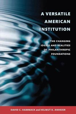 Versatile American Institution: The Changing Ideals and Realities of Philanthropic Foundations