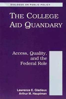 The College Aid Quandary: Access Quality and the Federal Role