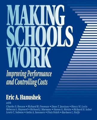 Making Schools Work: Improving Performance and Controlling Costs