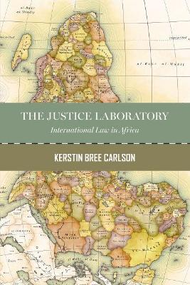 The Justice Laboratory: International Criminal Justice in Africa