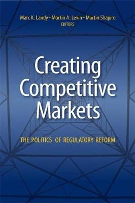 Creating Competitive Markets: The Politics and Economics of Regulatory Reform