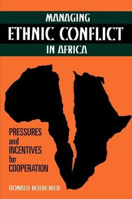 Managing Ethnic Conflict in Africa: Pressures and Incentives for Cooperation