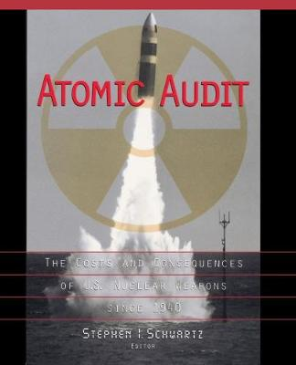 Atomic Audit: The Costs and Consequences of U.S. Nuclear Weapons Since 1940