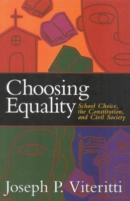 Choosing Equality: School Choice, the Constitution, and Civil Society