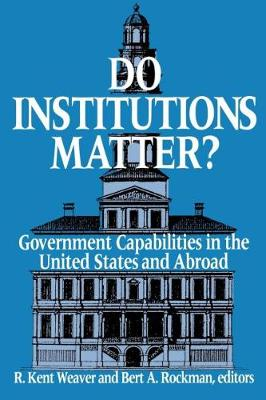 Do Institutions Matter?: Government Capabilities in the United States and Abroad
