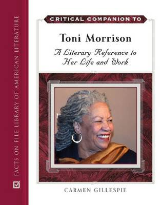 Critical Companion to Toni Morrison: A Literary Reference to Her Life and Work