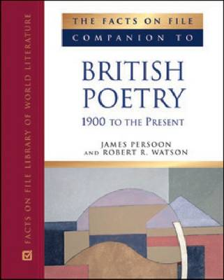The Facts on File Companion to British Poetry 1900 to the Present