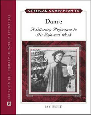 Critical Companion to Dante: A Literary Reference to His Life and Work