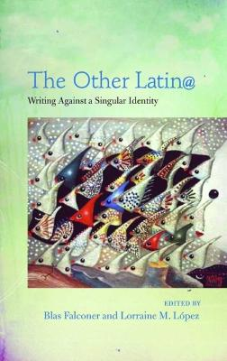 The Other Latino@: Writing Against a Singular Identity