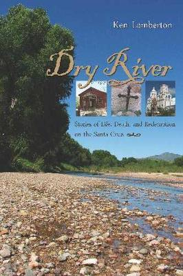Dry River: Stories of Life, Death and Redemption on the Santa Cruz