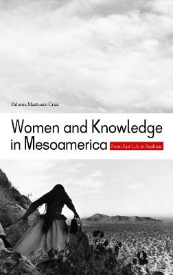 Women and Knowledge in Mesoamerica: From East L.A. to Anahuac