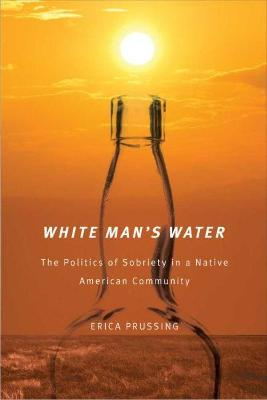 White Man's Water: The Politics of Sobriety in a Native American Community