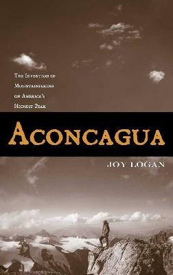 Aconcagua: The Invention of Mountaineering on America's Highest Peak