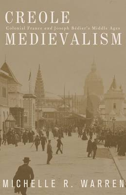 Creole Medievalism: Colonial France and Joseph Bedier's Middle Ages