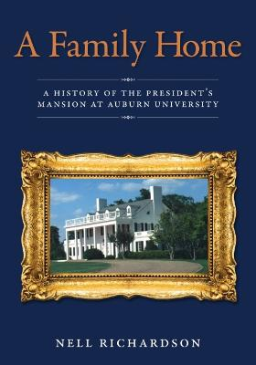 A Family Home: A History of the President's Mansion at Auburn University