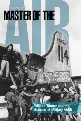 Master of the Air: William Turner and the Success of Military Airlift