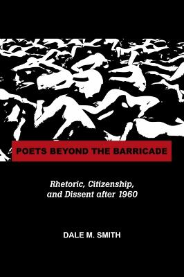 Poets Beyond the Barricade: Rhetoric, Citizenship, and Dissent after 1960