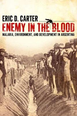 Enemy in the Blood: Malaria, Environment, and Development in Argentina
