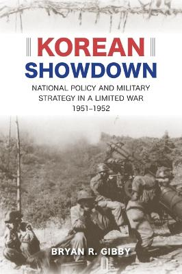 Korean Showdown: National Policy and Military Strategy in a Limited War, 1951-1952