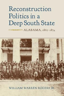 Reconstruction Politics in a Deep South State: Alabama, 1865-1874