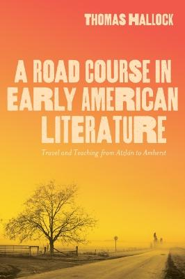 A Road Course in Early American Literature: Travel and Teaching from Atzlan to Amherst