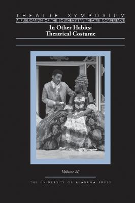 Theatre Symposium, Volume 26: In Other Habits: Theatrical Costume