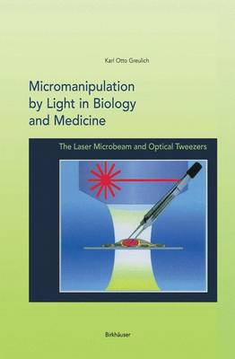 Micromanipulation by Light in Biology and Medicine: The Laser Microbeam and Optical Tweezers