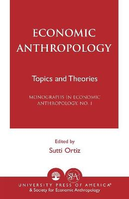 Economic Anthropology: Topics and Theories