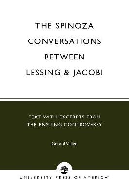 The Spinoza Conversations Between Lessing and Jacobi: Text with Excerpts from the Ensuing Controversy