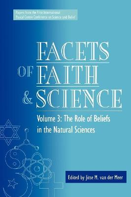 Facets of Faith and Science: Vol. III: The Role of Beliefs in the Natural Sciences