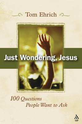 Just Wondering, Jesus: 100 Questions People Want to Ask