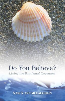 Do You Believe?: Living the Baptismal Covenant