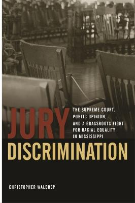 JURY DISCRIMINATION: The Supreme Court, Public Opinion, and a Grassroots Fight for Racial Equality in Mississippi