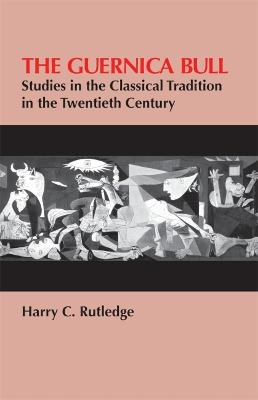 Guernica Bull: Studies in the Classical Tradition in the Twentieth Century