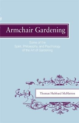 Armchair Gardening: Some of the Spirit, Philosophy and Psychology of the Art of Gardening