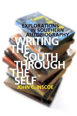 Writing the South through the Self: Explorations in Southern Autobiography