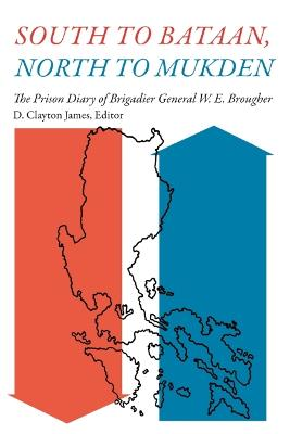 South to Bataan, North to Mukden: The Prison Diary of Brigadier General W. E. Brougher